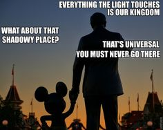 EVERYTHING THE LIGHT TOUCHES IS OUR KINGDOM.   what about that shadowy place ?  THAT'S UNIVERSAL...  YOU MUST NEVER GO THERE.