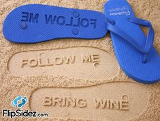 """Follow Me Bring Wine"" flip flops. LOVE this!"