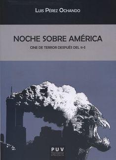 Noche sobre América : cine de terror después del 11-S / Luis Pérez Ochando. Valencia : Universitat de València, 2017