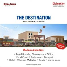 Divine Group is constructing a world class shopping complex 'The Destination' inside Divine City at NH-1, Ganaur, Sonepat. Here, you will find all latest brands to experience commendable shopping.