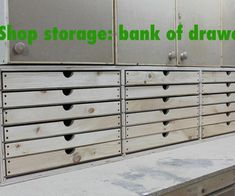 Shop Storage: Bank of Drawers: This little bank of drawers has a whole lot of storage for things like hardware, hand tools or just odd and ends that have no home.