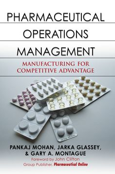 Pharmaceutical Operations Management: Manufacturing for Competitive Advantage by Pankaj Mohan - McGraw-Hill Education Operations Management, Risk Management, Pharmaceutical Manufacturing, Steve Wozniak, Process Control, Mcgraw Hill, Supply Chain, Education, Modeling
