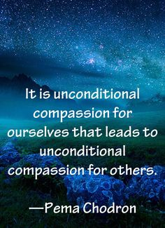 It is Unconditional Compassion for Ourselves that leads to Unconditional Compassion for Others Wherever you go ~ Leave a Heart Print ⊰♡⊱ Pema Chodron Buddhist Wisdom, Motivational Quotes, Inspirational Quotes, Quotes Quotes, Pema Chodron, Self Compassion, Verse, Way Of Life, Great Quotes