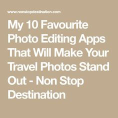 My 10 Favourite Photo Editing Apps That Will Make Your Travel Photos Stand Out - Non Stop Destination