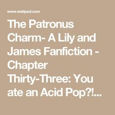 The Patronus Charm- A Lily and James Fanfiction - Chapter Thirty-Three: You ate an Acid Pop?!? - Wattpad