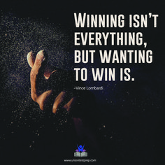"""""""Winning isn't everything, but wanting to win is""""- Vince Lombardi"""