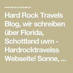 Hard Rock Travels Blog, wir schreiben über Florida, Schottland uvm - Hardrocktravelss Webseite! Sonne, Rock und Florida Hard Rock, Florida, Math Equations, Usa, Blog, Travel, Website, Scotland, Sun