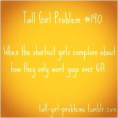 """Tall Girl Problem This honestly bugs me sooooo much! My short sister whines """"I just really need a guy that's tall. I think would be good! A foot difference is sooooo cute! Just Girly Things, Things To Think About, Funny Things, Tall Girl Problems, Uplifting Words, Struggle Is Real, Tall Guys, Short Girls, Movie Quotes"""
