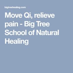 Move Qi, relieve pain - Big Tree School of Natural Healing