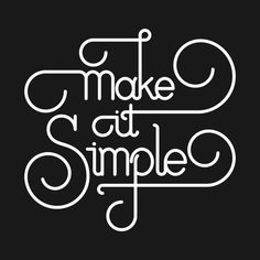 Awesome 'Make+it+Simple+%28White+Print+Edition%29' design on TeePublic!