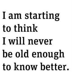 Yep yep....and hope I never will be, too.