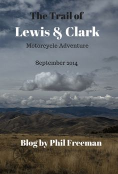 The Trail of Lewis and Clark Tour September 2014. Blog by MotoQuest founder Phil Freeman