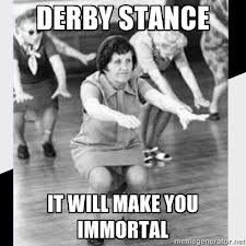 Derby Stance: It will make you immortal! // Roller Derby