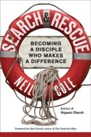 Search & Rescue: Becoming a Disciple who Makes a Difference by Neil Cole