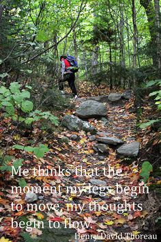 """Me thinks the moment my legs begin to move, my thoughts begin to flow."" - Henry David Thoreau. Image credit: http://www.trailtalk.com.au/profiles/blogs/long-trail-vermont-usa #Quotation #Thoreau #Creativity #Walking"