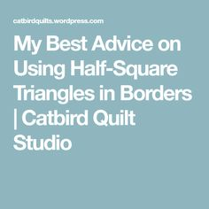 My Best Advice on Using Half-Square Triangles in Borders Different Lines, Quilt Studio, Half Square Triangle Quilts, Good Advice, Quilting Projects, I Am Awesome, Lifehacks, Quality Quotes