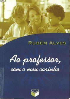 Ao professor, com o meu carinho / Rubem Alves ;[organização Raïssa Castro Oliveira]