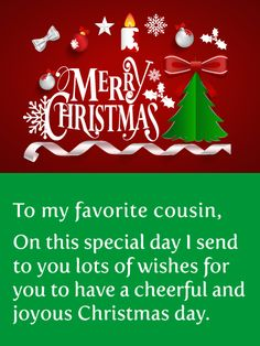 merry christmas to my favorite cousin on this special day i send to you lots of wishes for you to have a cheerful and joyous christmas day