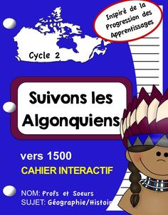 Profs et Soeurs/ cahier interactif en géographie, histoire: Les Algonquiens Cycle 2, French Immersion, Interactive Notebooks, Social Studies, Homeschool, Teacher, Education, Crazy Hair, Grade 3