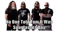 No One Told Tom It Was Sunglasses Day