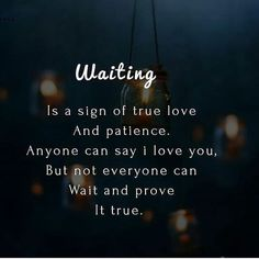 Patience love quotes - Waiting is a sign of true love and patience love love quotes quotes quote patience true love quotes love images love pic love pic images love pic love pics Soulmate Love Quotes, True Love Quotes, Love Quotes For Her, Romantic Love Quotes, True Love Images, Waiting For Her Quotes, Worth The Wait Quotes, Dont Leave Me Quotes, Surprise Love Quotes