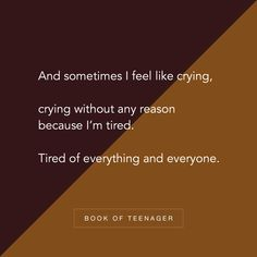No reason just want the stress inside us to be out through crying. Its the best medicine though. Tired Quotes, Hurt Quotes, Mood Quotes, Wisdom Quotes, Positive Quotes, Anger Quotes, Poetry Quotes, Teenager Quotes About Life, Memories Quotes