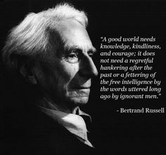 CLEAR THINKING IS ALWAYS BETTER THAN 'FAITH' ENFORCED BY FEAR OF PUNISHMENT. Bertrand Russell on Knowledge.