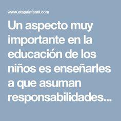 Un aspecto muy importante en la educación de los niños es enseñarles a que asuman responsabilidades a medida que crecen. Esto no solo les ayudará a ser más disciplinados y les enseñará a seguir las