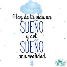 Haz de tu #vida un #sueño, y del sueño, una #realidad