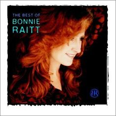 Bonnie Raitt  used to love to listen to her when I was younger with my mom