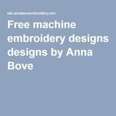 Free machine embroidery designs by Anna Bove