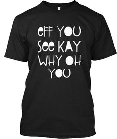 Eff You See Kay Why Oh You T Shirt Black T-Shirt Front