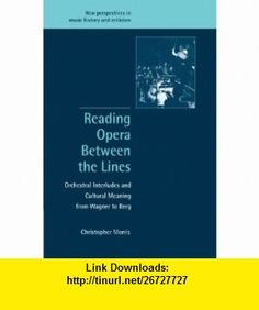 Reading Opera between the Lines Orchestral Interludes and Cultural Meaning from Wagner to Berg (New Perspectives in Music History and Criticism) (9780521001977) Christopher Morris , ISBN-10: 0521001978  , ISBN-13: 978-0521001977 ,  , tutorials , pdf , ebook , torrent , downloads , rapidshare , filesonic , hotfile , megaupload , fileserve New Perspective, Good Night, Opera, Pdf, Opera House, Nighty Night