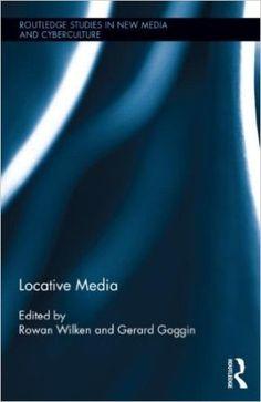 Locative media / edited by Rowan Wilken and Gerard Goggin - New York : Routledge, 2015