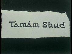 """Although he had no Identification on him this was found in his fob pocket. It is arabic for """"Finished"""" or """"Ended"""". It was torn out of a book called """"The Rubaiyat of Omar Khayyam"""". Because of this the case is called The Tamam Shud Case."""