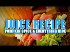 Free Juice Recipes - Pumpkin Spice And Everything Nice