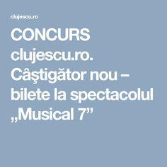 "CONCURS clujescu.ro. Câştigător nou – bilete la spectacolul ""Musical 7"" Musicals, Musical Theatre"