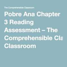 Pobre Ana Chapter 3 Reading Assessment – The Comprehensible Classroom