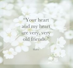 """""""Your heart and my heart are very, very old friends."""""""
