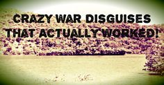Some of the Most Outrageous but Genius Disguises in War History [Crazy But They Did Work]