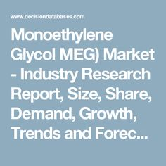 Monoethylene Glycol MEG) Market - Industry Research Report, Size, Share, Demand, Growth, Trends and Forecasts: DecisionDatabases.com