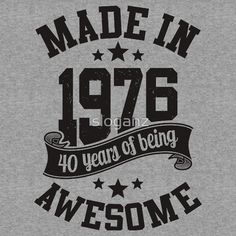 Made in 1976 , 40 Years of Being Awesome ! T Shirt , Hoodies & More ( 2016 Birthday )