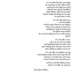 Tyler Kent White-It's a lot like falling inlove. Poetry Quotes, Bible Quotes, Words Quotes, Me Quotes, Sayings, Pretty Words, Love Words, Beautiful Words, Tyler Kent White