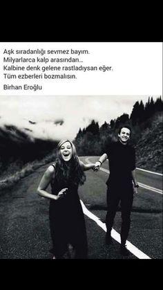 Aşk sıradanlığı sevmez bayım Birhan Eroğlu..Sevgili bayan diyene okunabilir...