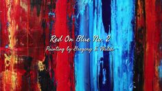 "Gregory S. Walsh painting ""Red on Blue No 2"" (Sold) - YouTube"