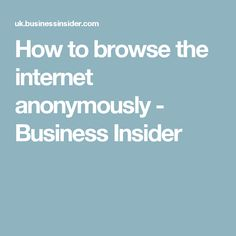 How to browse the internet anonymously - Business Insider