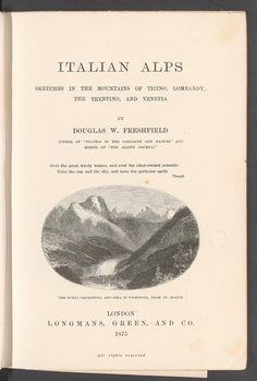 Italian Alps : sketches in the mountains of Ticino, Lombardy, the Trentino, and Venetia. R_1982/234