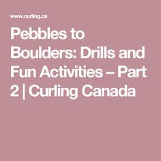 Pebbles to Boulders: Drills and Fun Activities – Part 2 | Curling Canada