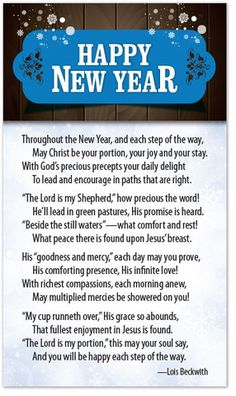 "Throughout the New Year, and each step of the way, May Christ be your portion, your joy and your stay. With God's precious precepts your daily delight To lead and encourage in paths that are right. ""T"