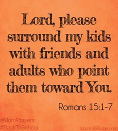 Lord, please surround my kids with friends and adults who point them toward You. ~Romans (Please take your Bible and read ALL of the verses. Life Quotes Love, Great Quotes, Quotes To Live By, Inspirational Quotes, Bible Quotes, Bible Verses, Me Quotes, Scriptures, Prayer Verses